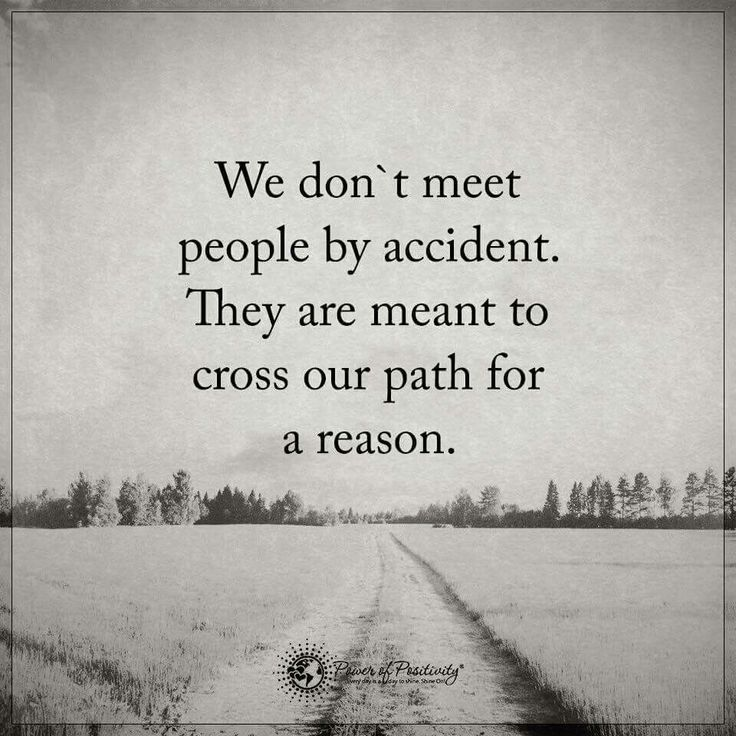 Don't meet by accident,  a reason