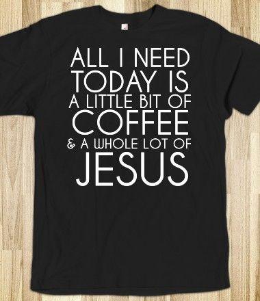 Coffee and Jesus today tee tshirt t shirt