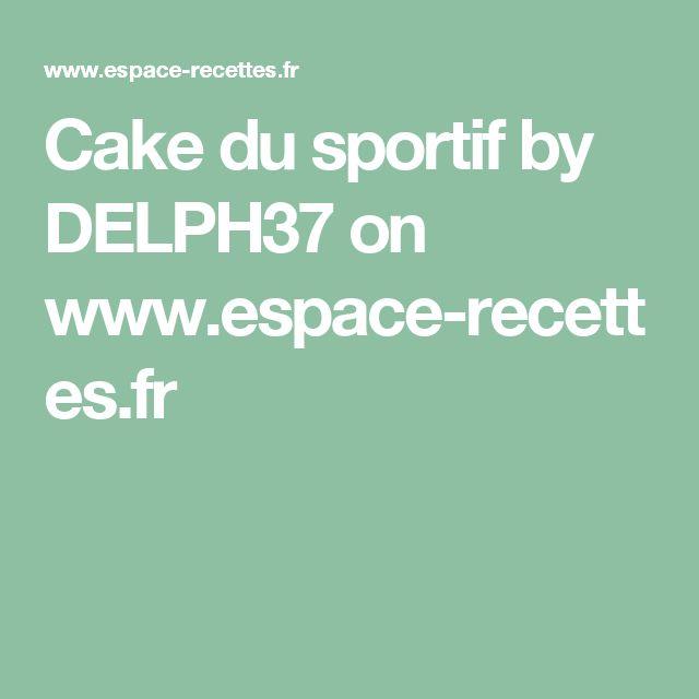 Cake du sportif by DELPH37  on www.espace-recettes.fr