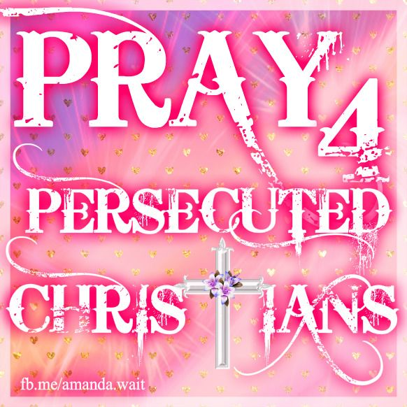 Pray for persecuted Christians†♥