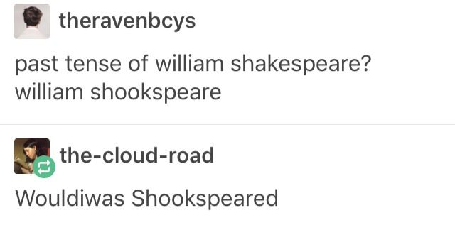 Elli what's the past tense of William Shakespeare??