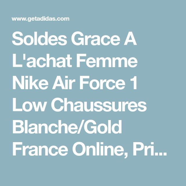 Soldes Grace A L'achat Femme Nike Air Force 1 Low Chaussures Blanche/Gold France Online, Price: $71.94 - Adidas Shoes,Adidas Nmd,Superstar,Originals|GetAdidas