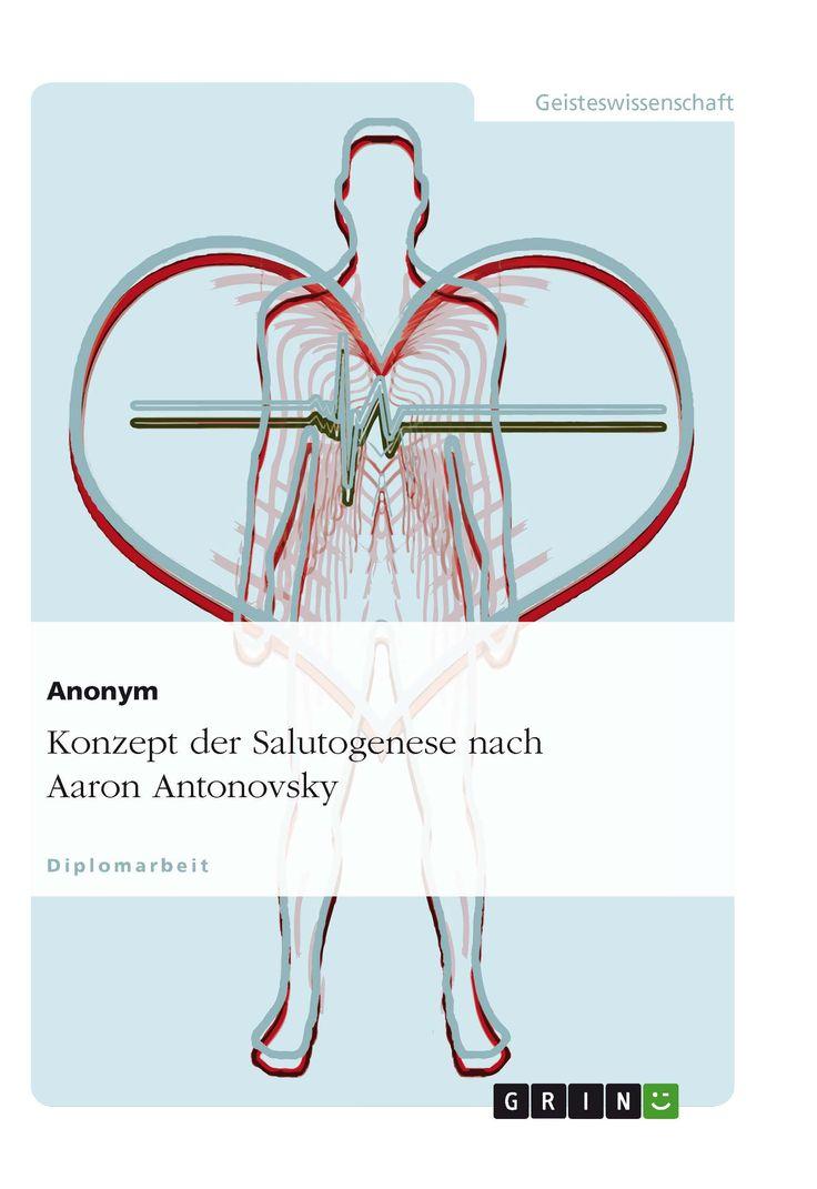 Konzept der Salutogenese nach Aaron Antonovsky GRIN http://grin.to/vzlz6 Amazon: http://grin.to/uGOdq