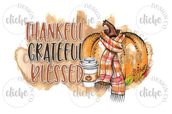 Thankful Grateful Blessed Pumpkin Sublimation Png Digital Etsy In 2020 Happy Thanksgiving Quotes Grateful Thankful Blessed Thanksgiving Quotes