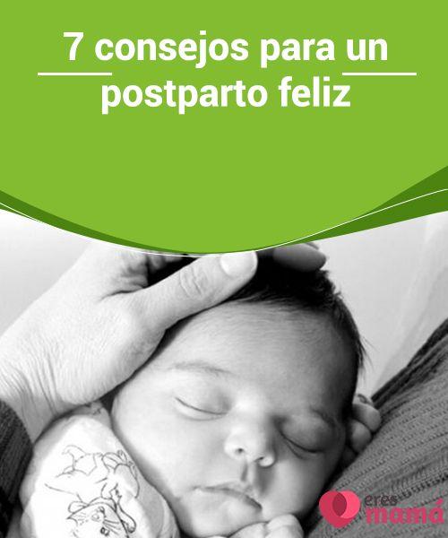 7 #consejos para un #postparto feliz El hecho de dar a luz a un #hijo cambia la vida e implica un gran #cansancio físico y mental. Por eso es vital atender los 7 consejos para un postparto #feliz.