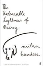 """The Unbearable Lightness of Being"" (""La insoportable levedad del ser""), Milan Kundera"