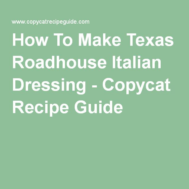 How To Make Texas Roadhouse Italian Dressing - Copycat Recipe Guide | Food | Pinterest | Texas ...