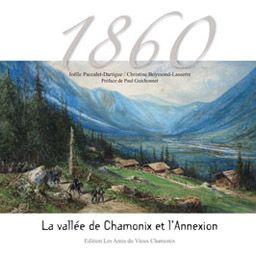 1860, LA VALLEE DE CHAMONIX ET L'ANNEXION : Le 24 Mars 1860, la Savoie est rattachée à la France. Nous nous sommes attachés à raconter l'actualité de ces années et voir comment les habitants du Pays du Mont-Blanc ont vécu ces évènements dans leur quotidien... www.artismirabilis.com/actualite-litteraire-et-musicale/LYON/2010/1860-la-vallee-de-Chamonix-et-l-Annexion.html www.artismirabilis.com/actualite-litteraire-et-musicale/LYON/archives/2010.html artismirabilis.com