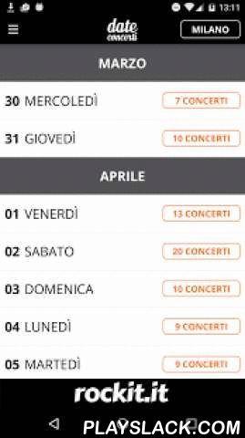 Date Concerti  Android App - playslack.com ,  Date Concerti è un app di Rockit.it che ti tiene aggiornato su tutti i concerti in tutta Italia. Cerca i concerti vicini a te, scopri tutte le date dei tour dei tuoi artisti preferiti (italiani e stranieri) e ottieni biglietti gratis per i live. Se hai un gruppo e vuoi inserire le tue date, registrati su www.rockit.it e caricale sulla pagina della tua band. Le date caricate compariranno anche su questa app. Data van Rockit.it is een app die u op…