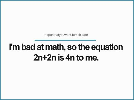 Tehe because I am good at math, it took me a minute to understand the pun ...