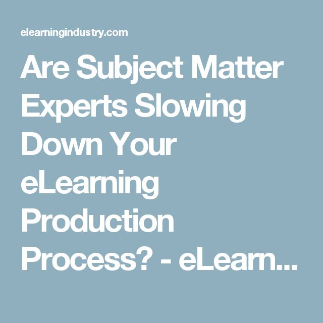 Are Subject Matter Experts Slowing Down Your eLearning Production Process? - eLearning Industry