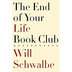 Our February book club selection is….. The End of Your Life Book Club by Will Schwalbe Mary Anne Schwalbe was a renowned educator who filled such august positions as Director of Admissions at Harvard and Director of College Counseling at New York's prestigious Dalton School. She also felt it incumbent…
