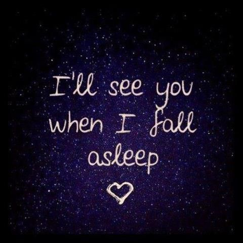 I love the nights when you enter my dreams.