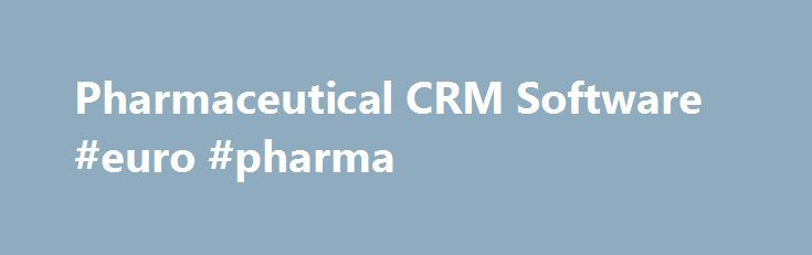 Pharmaceutical CRM Software #euro #pharma http://pharma.remmont.com/pharmaceutical-crm-software-euro-pharma/  #crm for pharma # Compare Pharmaceutical CRM Software Pharmaceutical customer relationship management (CRM) is a way for the pharmaceutical industry to provide better and more reliable support for its customers and clients. Software can help with that process, as well as help you to face the unique industry-specific challenges of pharmaceutical CRM, such as inventorying your samples…