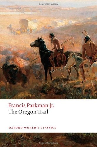 The Oregon Trail (Oxford Worlds Classics) by Francis Parkman, http://www.amazon.com/dp/0199553920/ref=cm_sw_r_pi_dp_V.Xvrb1J0SAXE
