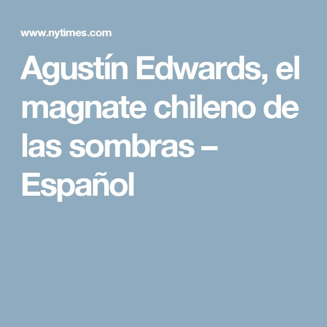 Agustín Edwards, el magnate chileno de las sombras – Español
