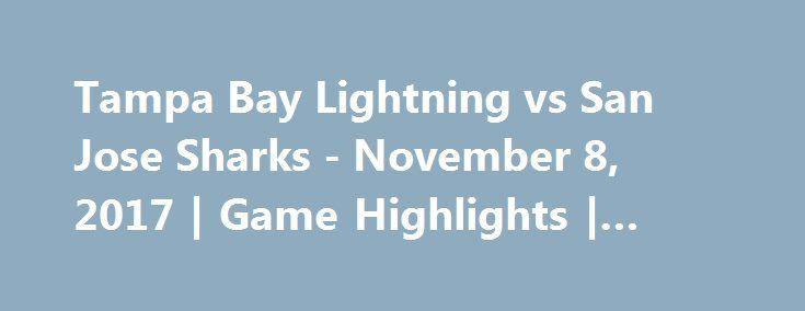 Tampa Bay Lightning vs San Jose Sharks - November 8, 2017 | Game Highlights | NHL 2017/18