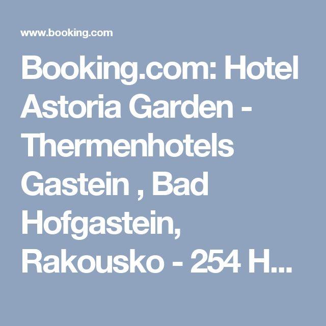 Booking.com: Hotel Astoria Garden - Thermenhotels Gastein , Bad Hofgastein, Rakousko  - 254 Hodnocení hostů . Rezervujte hotel hned!