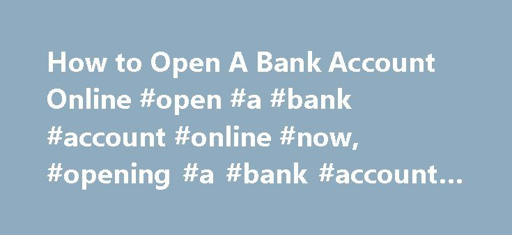 How to Open A Bank Account Online #open #a #bank #account #online #now, #opening #a #bank #account #online http://nevada.nef2.com/how-to-open-a-bank-account-online-open-a-bank-account-online-now-opening-a-bank-account-online/  # Using Ally Bank Online Banking Systems: How to Open a Bank Account Online Get Started On Your Own, or With Help From Live Customer Care, Anytime, 24/7. Online banks have become increasingly popular as more people discover the benefits they provide. If you re looking…