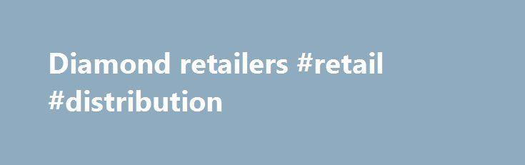 Diamond retailers #retail #distribution http://retail.remmont.com/diamond-retailers-retail-distribution/  #diamond retailers # Terms Conditions | Privacy Policy | Corporate Responsibility | Site […]