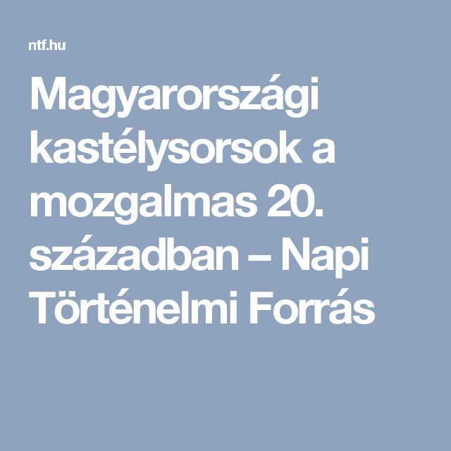Magyarországi kastélysorsok a mozgalmas 20. században – Napi Történelmi Forrás
