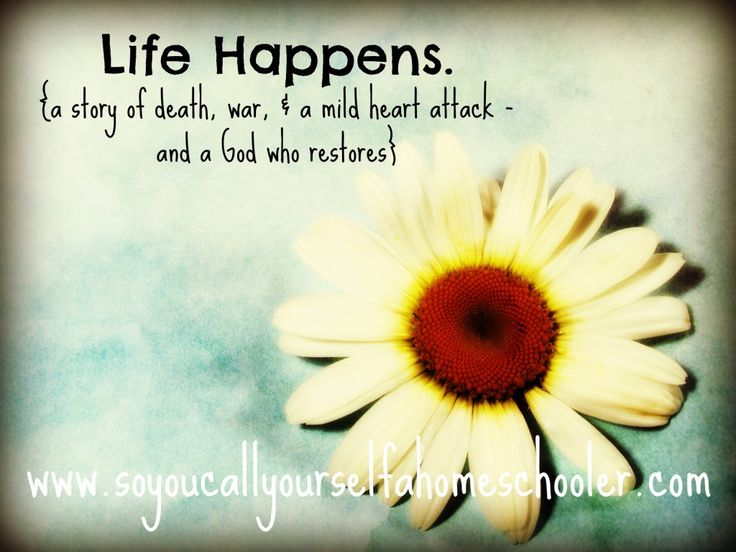 Life Happens. A Story of Death, War, & a Mild Heart Attack {and a God who restores}