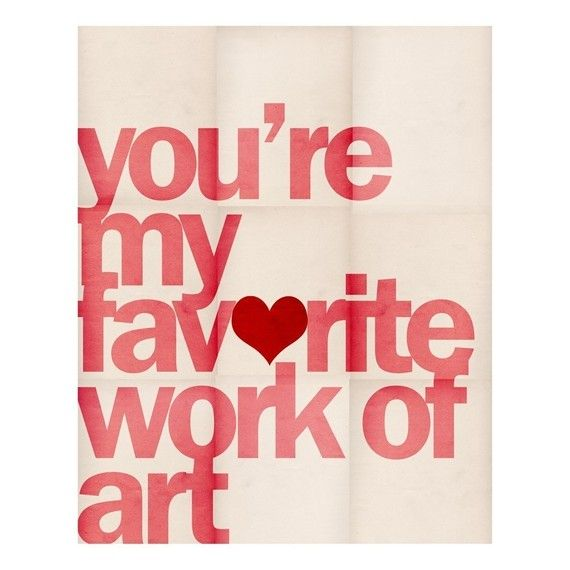 You're My Favorite Work of Art - 8 x 10 Typographic Art Print $20 - would be cute in a nursery or as a gift for a mother-to-be