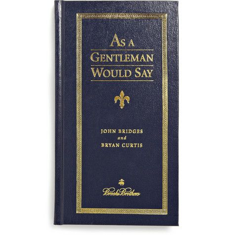 Brooks Brothers As A Gentleman Would Say by John Bridges and Bryan Curtis Hardcover Book | MR PORTER