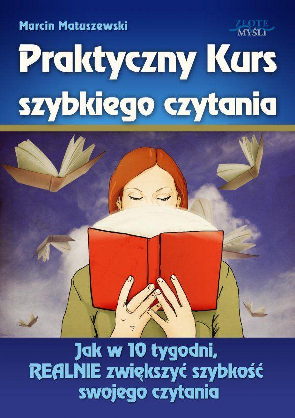 Praktyczny Kurs Szybkiego Czytania / Marcin Matuszewski   Oto sekrety szybkiego czytania. Zacznij czytać szybciej i więcej, ale nie dłużej.