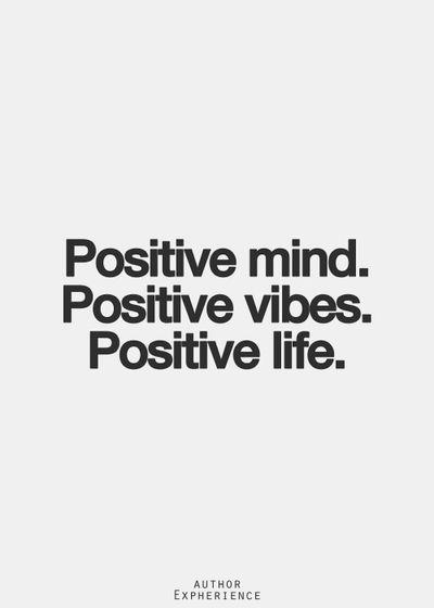 Positive mind. Positive vibes. Positive life.