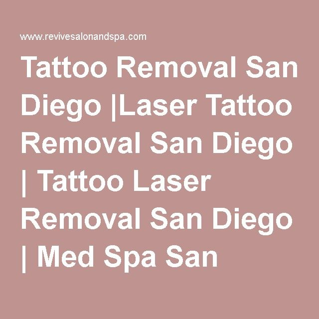 Tattoo Removal San Diego |Laser Tattoo Removal San Diego | Tattoo Laser Removal San Diego | Med Spa San DIego | Revive Salon & Spa