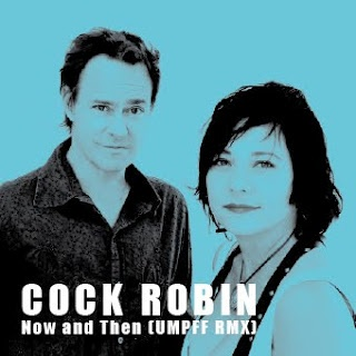 Cock Robin 'Now and Then' (Umpff remix)