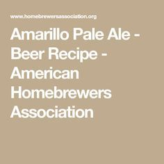 Amarillo Pale Ale - Beer Recipe - American Homebrewers Association