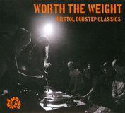 Worth the Weight: Bristol Dubstep Classics [CD]
