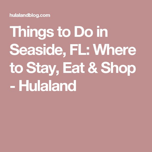 Things to Do in Seaside, FL: Where to Stay, Eat & Shop - Hulaland