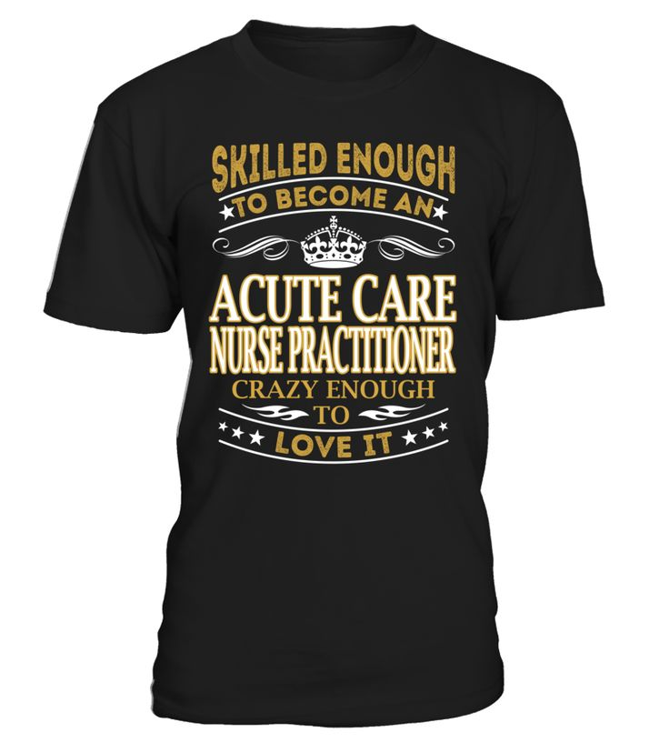 Acute Care Nurse Practitioner - Skilled Enough To Become #acute care nurse practitioner