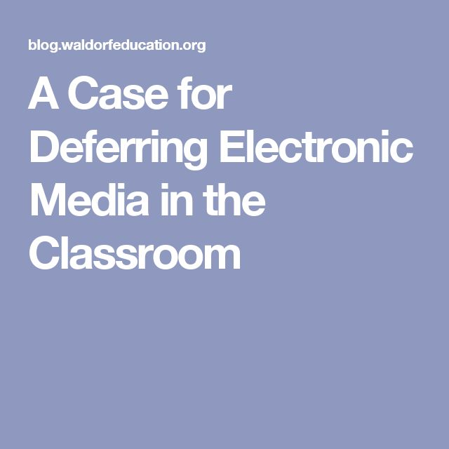 A Case for Deferring Electronic Media in the Classroom