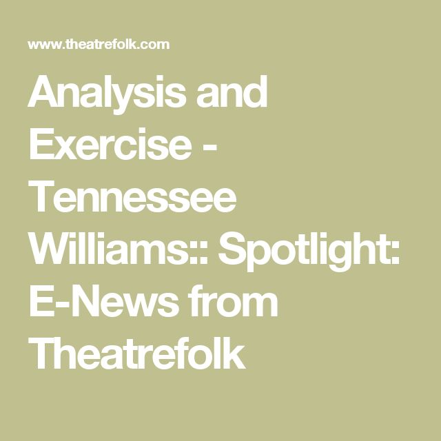 Analysis and Exercise - Tennessee Williams:: Spotlight: E-News from Theatrefolk