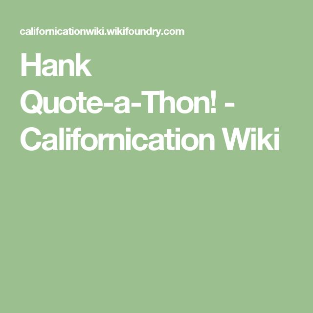 Hank Quote-a-Thon! - Californication Wiki