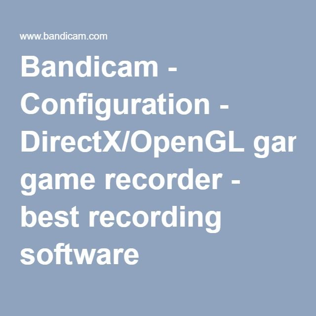 Bandicam - Configuration - DirectX/OpenGL game recorder - best recording software