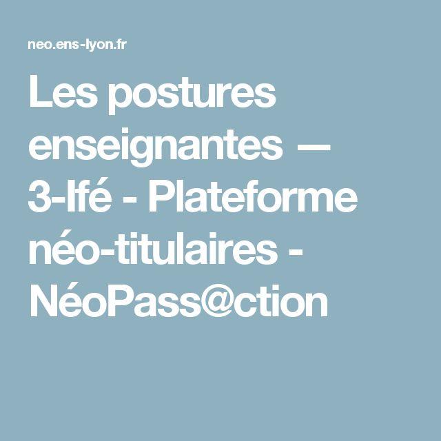 Les postures enseignantes — 3-Ifé - Plateforme néo-titulaires - NéoPass@ction