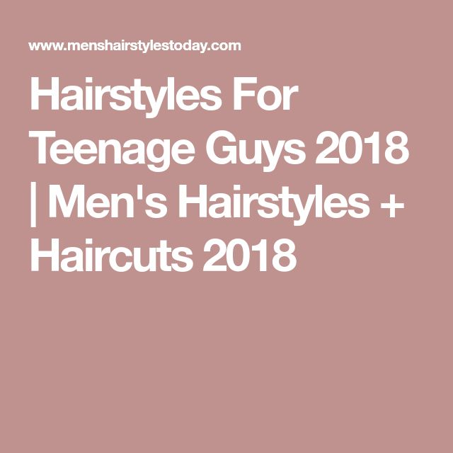 Hairstyles For Teenage Guys 2018 | Men's Hairstyles + Haircuts 2018