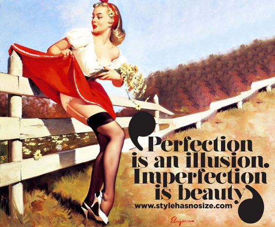 'Perfection is an illusion. Imperfection is beauty'.