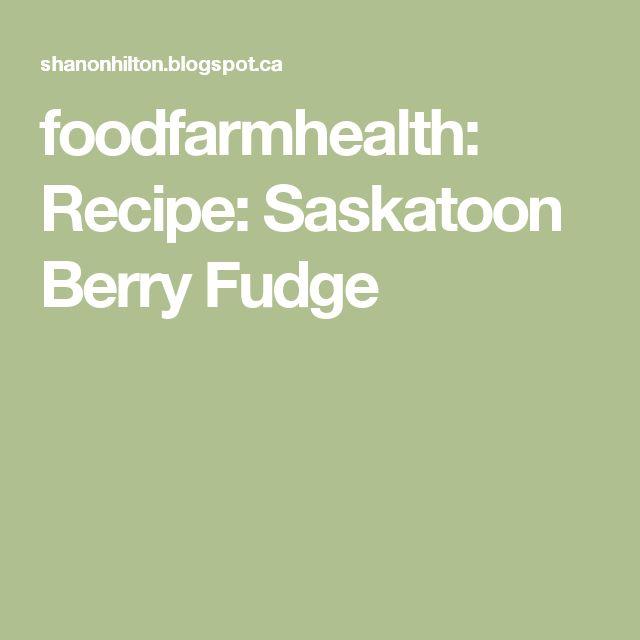 foodfarmhealth: Recipe: Saskatoon Berry Fudge