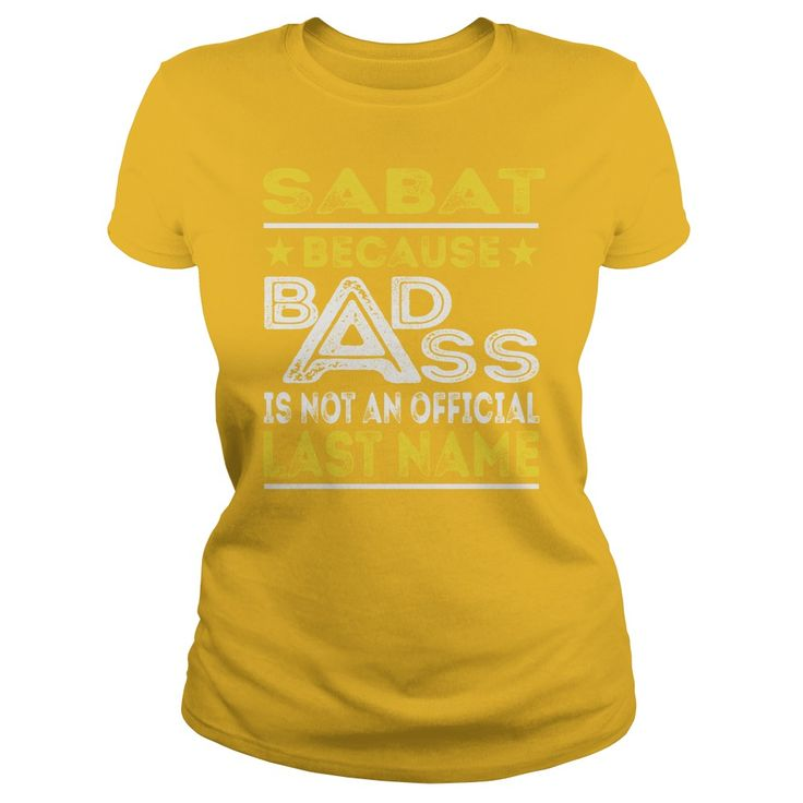SABAT Because Badass Is Not An Offcial Last Name Shirts #gift #ideas #Popular #Everything #Videos #Shop #Animals #pets #Architecture #Art #Cars #motorcycles #Celebrities #DIY #crafts #Design #Education #Entertainment #Food #drink #Gardening #Geek #Hair #beauty #Health #fitness #History #Holidays #events #Home decor #Humor #Illustrations #posters #Kids #parenting #Men #Outdoors #Photography #Products #Quotes #Science #nature #Sports #Tattoos #Technology #Travel #Weddings #Women