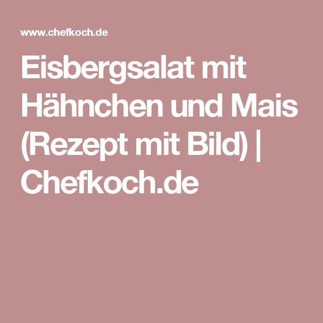 Eisbergsalat mit Hähnchen und Mais (Rezept mit Bild) | Chefkoch.de