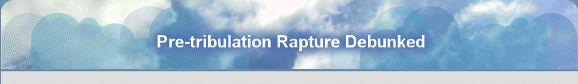 Pre-tribulation Rapture Debunked