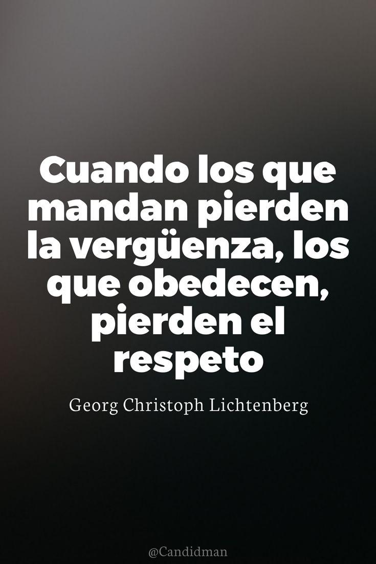 """""""Cuando los que mandan pierden la #Vergüenza, los que obedecen, pierden el #Respeto"""". #GeorgChristophLichtenberg #FrasesCelebres #Politica #Politicos #Gobierno #Corrupcion @candidman"""