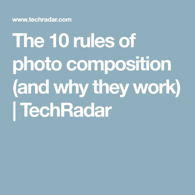 The 10 rules of photo composition (and why they work) | TechRadar