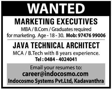 Indocosmo systems Pvt. Ltd. in Kadavanthra, Ernakulam requires Marketing Executives and Java Technical Architect. Send resume to : career@indocosmo.com>